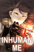 Inhuman Me