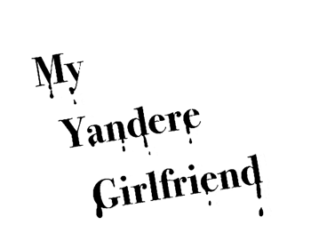My Yandere Girlfriend