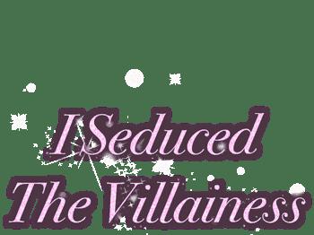 I Seduced The Villainess