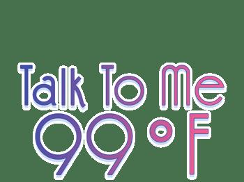 Talk To Me 99°F